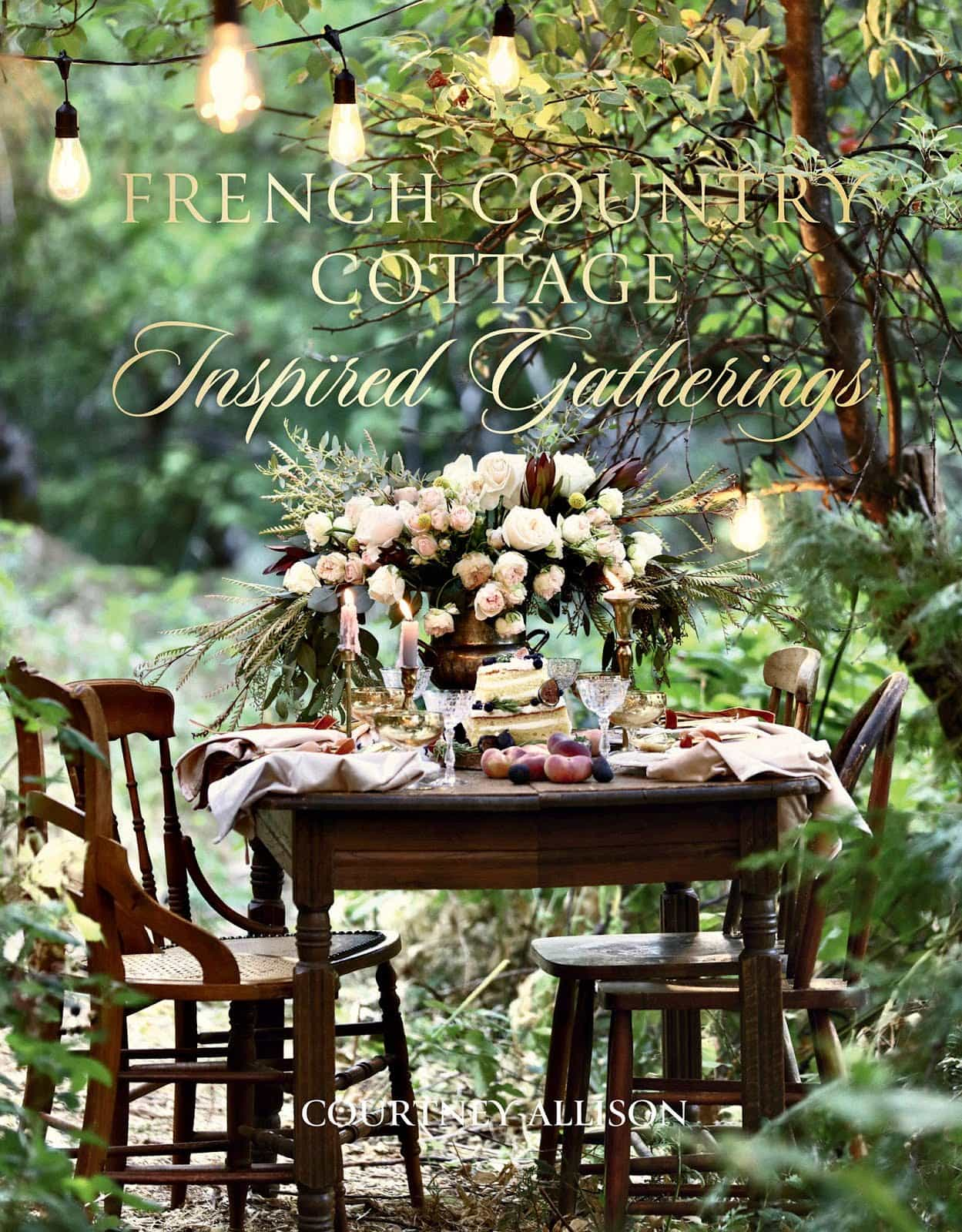 French Country Cottage Inspired Gatherings book